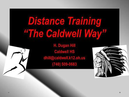 Distance Training The Caldwell Way H. Dugan Hill Caldwell HS (740) 509-0683.