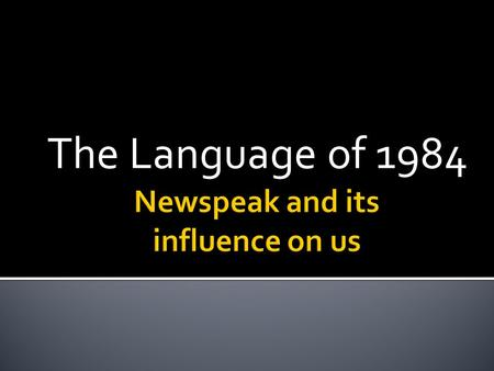 The Language of 1984 The function of Newspeak is to actually limit the range of human thought, not broaden it. Words are removed from the vocabulary.