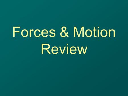 Forces & Motion Review.