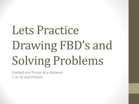 Lets Practice Drawing FBD's and Solving Problems