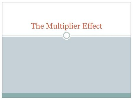 The Multiplier Effect.