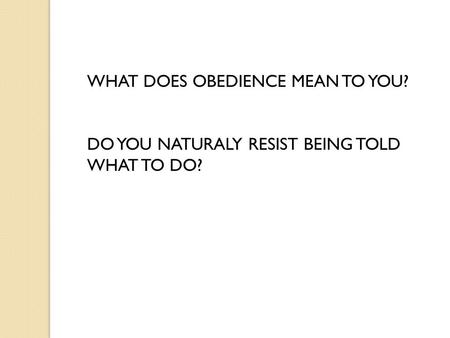 WHAT DOES OBEDIENCE MEAN TO YOU? DO YOU NATURALY RESIST BEING TOLD WHAT TO DO?