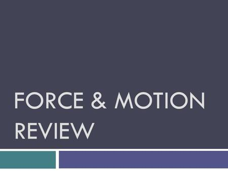 Force & Motion review.