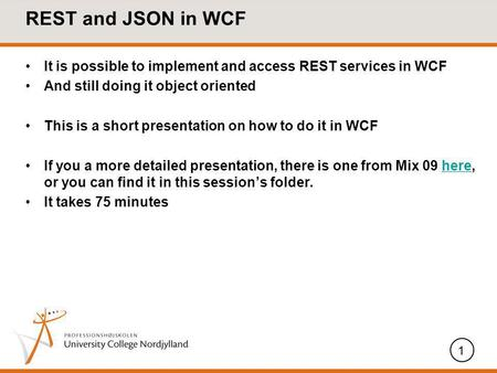 REST and JSON in WCF It is possible to implement and access REST services in WCF And still doing it object oriented This is a short presentation on how.
