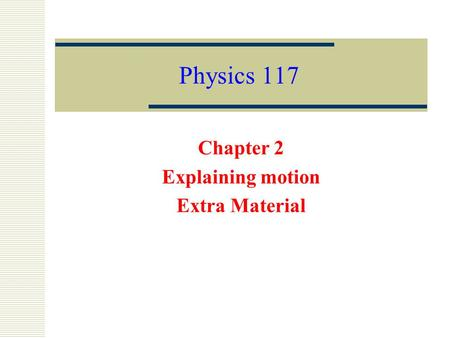 Physics 117 Chapter 2 Explaining motion Extra Material.