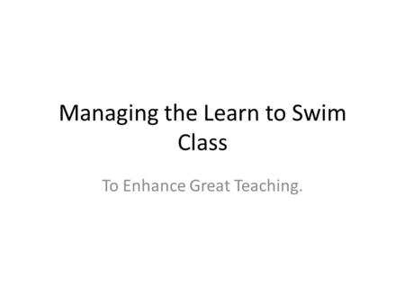 Managing the Learn to Swim Class To Enhance Great Teaching.