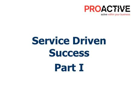 You'll discover: How Service Excellence can Drive your Success