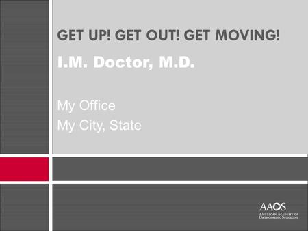 GET UP! GET OUT! GET MOVING! I.M. Doctor, M.D. My Office My City, State.