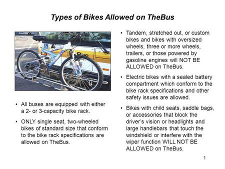 1 Types of Bikes Allowed on TheBus Tandem, stretched out, or custom bikes and bikes with oversized wheels, three or more wheels, trailers, or those powered.