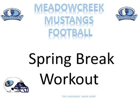 Spring Break Workout THE INVESTMENT NEVER STOPS. 1.Push-Ups 2.BODY SQUATS 3.Pull Ups 4.Squat Jumps 5.Lunge Jumps 6.Walking Lunges 7.Crazy 8 Push-Ups/Sit.