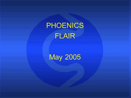 PHOENICS FLAIR May 2005. Contents The aim of this talk is to present recent developments in the PHOENICS special- purpose program FLAIR, and show some.