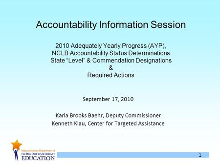 1 Accountability Information Session 2010 Adequately Yearly Progress (AYP), NCLB Accountability Status Determinations State Level & Commendation Designations.