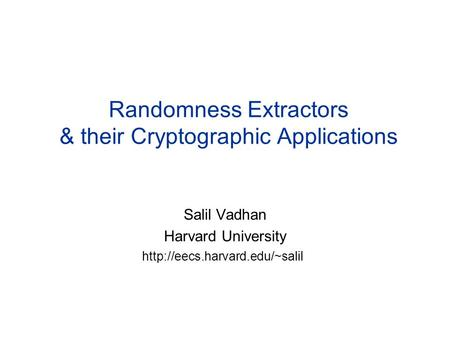Randomness Extractors & their Cryptographic Applications Salil Vadhan Harvard University