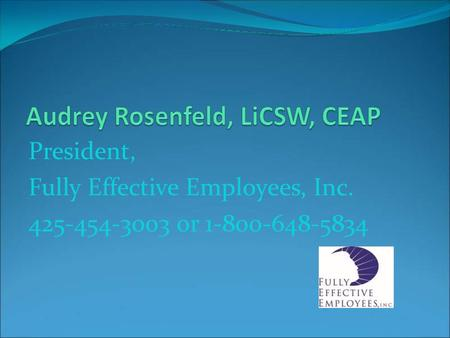 President, Fully Effective Employees, Inc. 425-454-3003 or 1-800-648-5834.