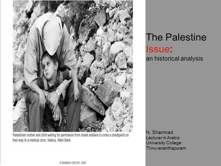 The Palestine Issue: an historical analysis N. Shamnad Lecturer in Arabic University College Thiruvananthapuram.