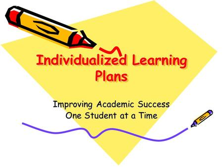 Individualized Learning Plans Improving Academic Success One Student at a Time.