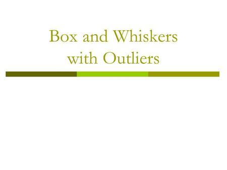 Box and Whiskers with Outliers. Outlier…… An extremely high or an extremely low value in the data set when compared with the rest of the values. The IQR.