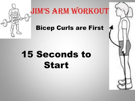 Bicep Curls are First 15 Seconds to Start Jims Arm workout.