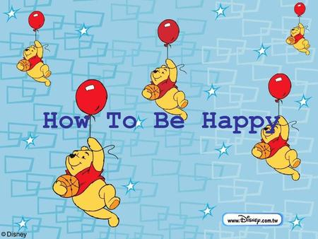 How To Be Happy. Try some new interests but dont force yourself.