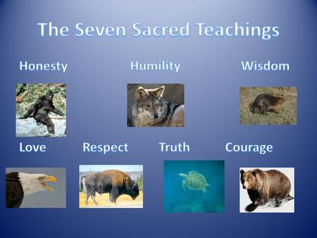 According to an oral traditional story, the Seven Teachings were given to the Anishinaabe early in their history. When the Seven Grandfathers sent their.