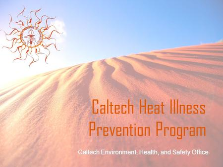 Caltech Heat Illness Prevention Program Caltech Environment, Health, and Safety Office.