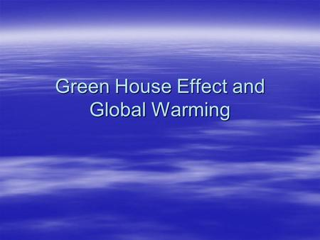 Green House Effect and Global Warming. Do you believe that the planet is warming? 1.Yes 2.No.