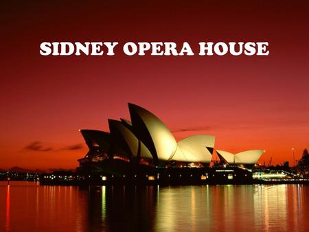 SIDNEY OPERA HOUSE. I chose the Sidney Opera House because its one of the greatest iconic buildings of the 20th century, an image of great beauty that.