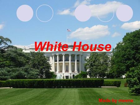White House Made by meena. The White House is the official residence and principal workplace of the President of the United States. Located at 1600 Pennsylvania.
