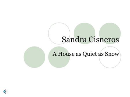 Sandra Cisneros A House as Quiet as Snow.