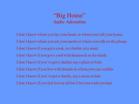 Big House Audio Adrenaline I dont know where you lay your head, or where you call your home. I dont know where you eat your meals or where you talk on.