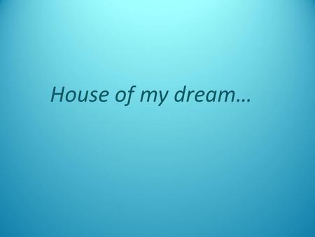 House of my dream….