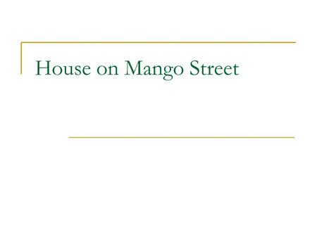 House on Mango Street. Sandra Cisneros Born 1954 in Chicago Addresses issues of Hispanic American women House on Mango Street was first novel.