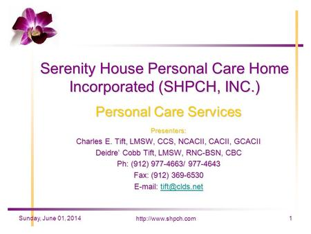 1Sunday, June 01, 2014 Serenity House Personal Care Home Incorporated (SHPCH, INC.) Personal Care Services Presenters: Charles E.