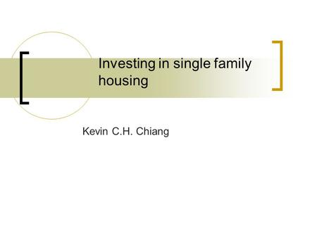 Investing in single family housing Kevin C.H. Chiang.
