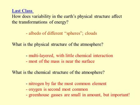 Last Class How does variability in the earths physical structure affect the transformations of energy? - albedo of different spheres; clouds What is the.