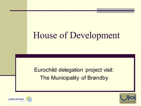 House of Development Eurochild delegation project visit: The Municipality of Brøndby.
