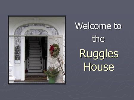 Ruggles House Welcome to the. Thomas Ruggles left Massachusetts in 1795 to seek his fortune in the wilderness that would become Columbia Falls, Maine.