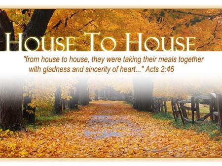 House To House. 1 st Century Fellowship (Acts 2:46) Day by day continuing with one mind in the temple, and breaking bread from house to house, they were.