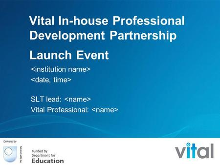 Vital In-house Professional Development Partnership Launch Event SLT lead: Vital Professional: