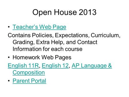 Open House 2013 Teachers Web Page Contains Policies, Expectations, Curriculum, Grading, Extra Help, and Contact Information for each course Homework Web.