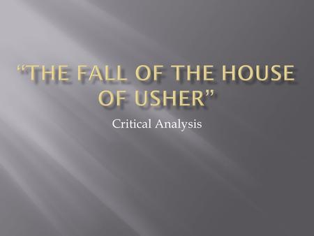 Critical Analysis. What really happens in The Fall of the House of Usher? Is Madeline Usher really buried alive and then escape from her tomb? Or do the.