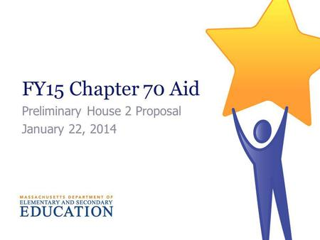 FY15 Chapter 70 Aid Preliminary House 2 Proposal January 22, 2014.