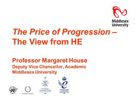 The Price of Progression – The View from HE Professor Margaret House Deputy Vice Chancellor, Academic Middlesex University.