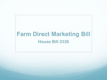 Farm Direct Marketing Bill House Bill 2336. January 1, 2012. Oregon Administrative rules have been adopted under OAR 603-025-0221 through 0271. When is.