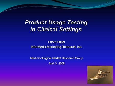 Steve Fuller InforMedix Marketing Research, Inc. Medical-Surgical Market Research Group April 3, 2008.