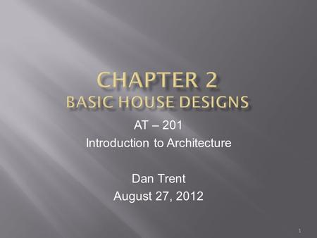 AT – 201 Introduction to Architecture Dan Trent August 27, 2012 1.