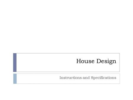 House Design Instructions and Specifications. Research Our next unit will involve designing a house using our CAD software called Revit. Today, you will.