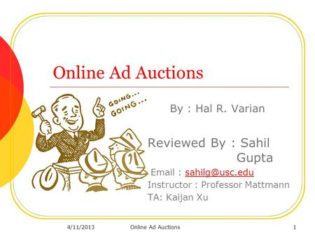 Online Ad Auctions By : Hal R. Varian Reviewed By : Sahil Gupta   Instructor : Professor Mattmann TA: Kaijan Xu 14/11/2013.