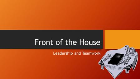 Front of the House Leadership and Teamwork. Copyright Copyright © Texas Education Agency, 2013. These Materials are copyrighted © and trademarked as the.