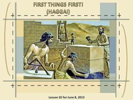 Lesson 10 for June 8, 2013. Some of the Jews came back to Jerusalem with Zerubbabel in Spring 536 BC to rebuild the nation and the temple thanks to the.